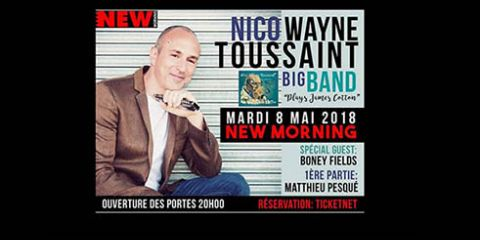 8 May 2018 - Boney FIELDS Special Guest with NICO WAYNE TOUSSAINT - New Morning (PARIS - France)